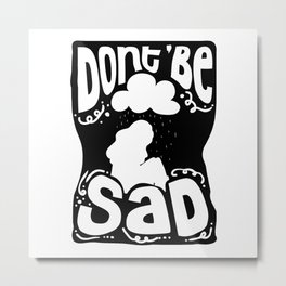 Do Not Be Sad | Happiness Motivation Metal Print