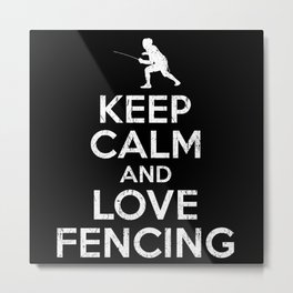 Keep Calm And Love Fencing Metal Print