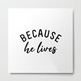 Because he lives Metal Print