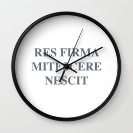 latim quote, a firm resolve does not know how to weaken, res firma mitescere nescit Wall Clock