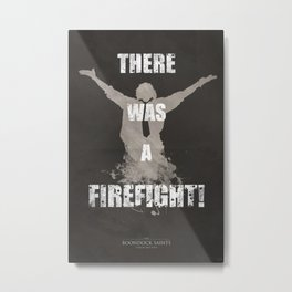 'There Was A Firefight!' Metal Print