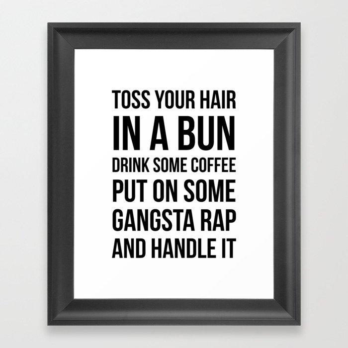 Toss Your Hair in a Bun, Coffee, Gangsta Rap & Handle It Gerahmter Kunstdruck
