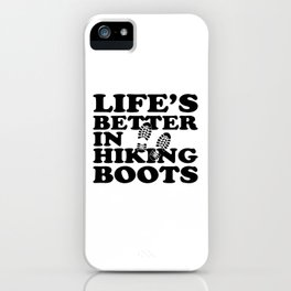 Life's Better In Hiking Boots iPhone Case