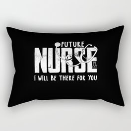 Future Nurse Will be there For You Nurse Gift Rectangular Pillow