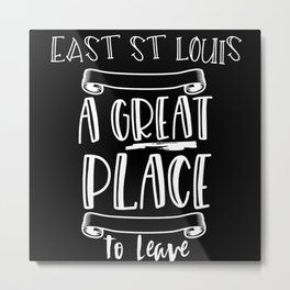 East St Louis Is A Great Place To Leave Metal Print