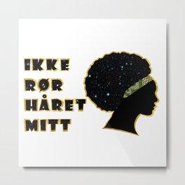 Ikke rør håret mitt Metal Print