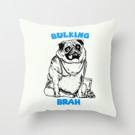 It's ok brah, I'm bulking Throw Pillow