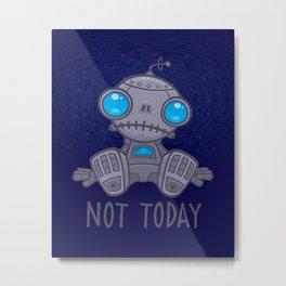 Not Today Sad Robot Metal Print