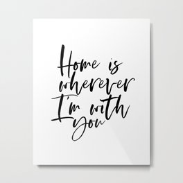 Home is Wherever I'm with You - framed, solid wood sign - rustic - love collection - farmhouse - wal Metal Print