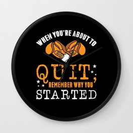 When You're About To Quit Remember Wall Clock