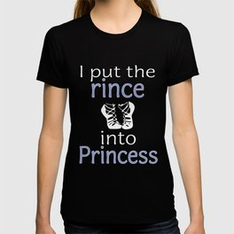 Funny Irish Dancing Gift  I put the Rince into Princess T-shirt