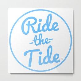 RIDE THE TIDE Metal Print