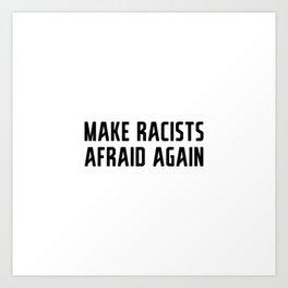 Make Racists Afraid Again Art Print