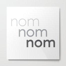 nom nom nom Metal Print