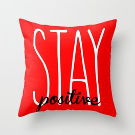 Stay Positive  Throw Pillow