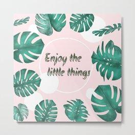 Enjoy the little things. Metal Print