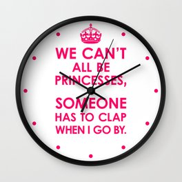We Can't All Be Princesses (Bright Pink) Wall Clock