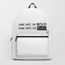 Some Days I'm Bold, Some Days I'm Italics Backpack