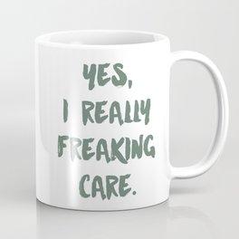 Yes, I Really Freaking Care. Coffee Mug