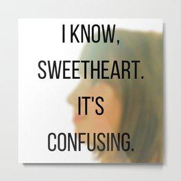 I know, Sweetheart. Metal Print