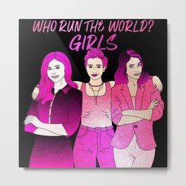 Who Runs The World? Girls! Metal Print