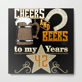 Cheers And Beers To My 42 Years Metal Print