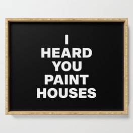 I Heard You Paint Houses Serving Tray