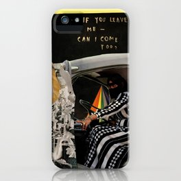 If You Leave Me - Can I Come Too? iPhone Case