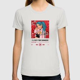 I live for Danger Anime Girl T-shirt