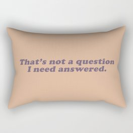 Not a Question I Need Answered Rectangular Pillow