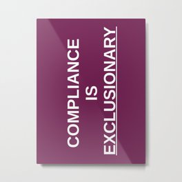 COMPLIANCE IS EXCLUSIONARY Metal Print