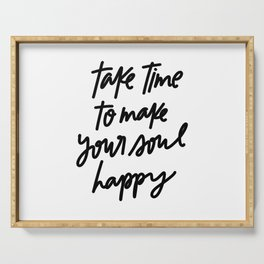 Take Time To Make Your Soul Happy Serving Tray
