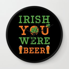 St Patrick Irise You Weere Beer Wall Clock
