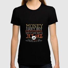 Money Can Buy A Jet Ski T-shirt