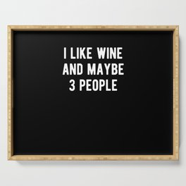 I Like Wine And Maybe 3 People Serving Tray