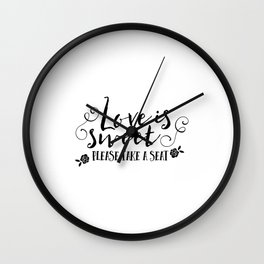Love Is Sweet Please Take A Seat Wedding Quote Art  Wall Clock