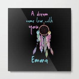 A dream came true with you Emma dreamcatcher Metal Print