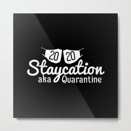 2020 Staycation aka quarantine Metal Print