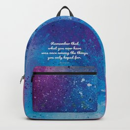Remember that what you now have was once among the things you only hoped for. Epicurus Backpack
