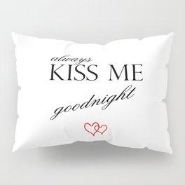 Always Kiss me Goodnight . Home Decor Graphicdesign Pillow Sham