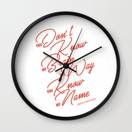 You don't know my brain the way you know my name Wall Clock