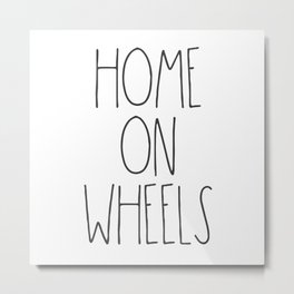 Home on Wheels RV text Metal Print
