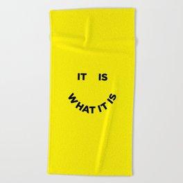 It Is What It Is Beach Towel