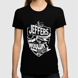 It's a JEFFERS Thing You Wouldn't Understand T-shirt