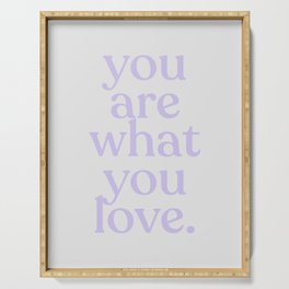 you are what you love Serving Tray