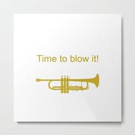 Time to Blow it Trumpet Metal Print