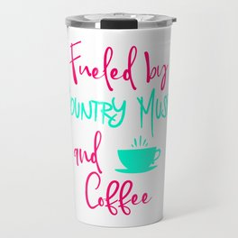 Fueled by Country Music and Coffee Singer Quote Travel Mug