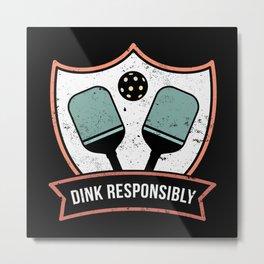 Funny Pickleball Dink Responsibly Gift Metal Print