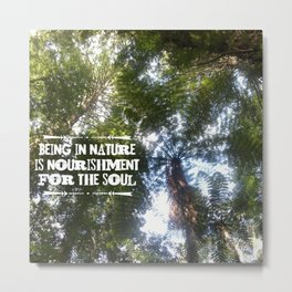 Being in Nature is nourishment for the soul Metal Print