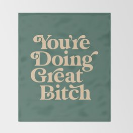 YOU'RE DOING GREAT BITCH vintage green cream Throw Blanket